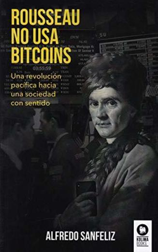 Rousseau no usa bitcoins: Una revolución pacífica hacia una sociedad con sentido