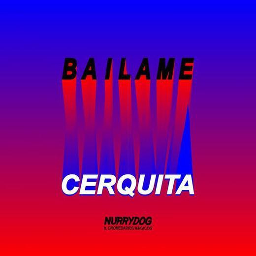 Bailame Cerquita (feat. Dromedarios Mágicos)