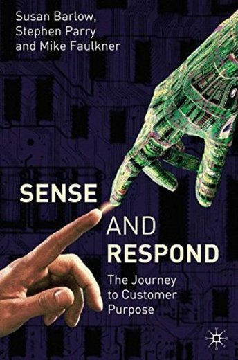 Sense and Respond: The Journey to Customer Purpose by Sue Barlow