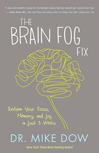 The Brain Fog Fix: Reclaim Your Focus, Memory, and Joy in Just