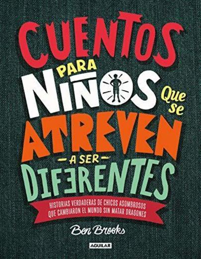 Cuentos para niños que se atreven a ser diferentes: Historias verdaderas de