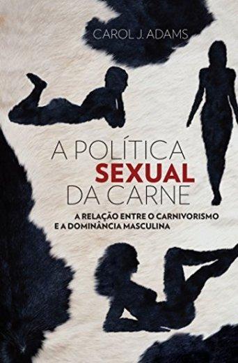 A Politica Sexual Da Carne