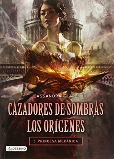 Cazadores de Sombras. Los or??genes 3. Princesa mec??nica (Spanish Edition) by Cassandra Clare (2014-02-13)