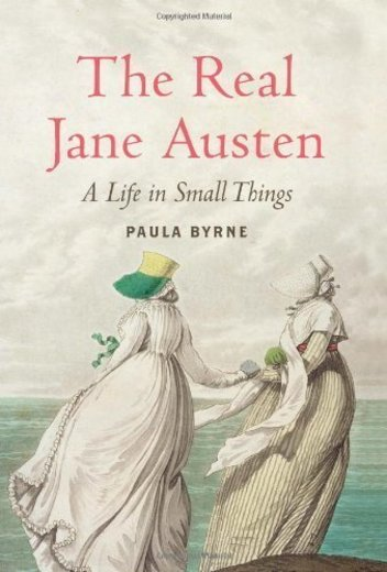 The Real Jane Austen: A Life in Small Things by Byrne, Paula