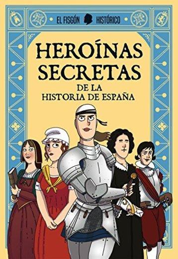 Heroínas secretas: De la historia de España