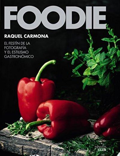 Foodie.El festín de la fotografía y el estilismo gastronómico