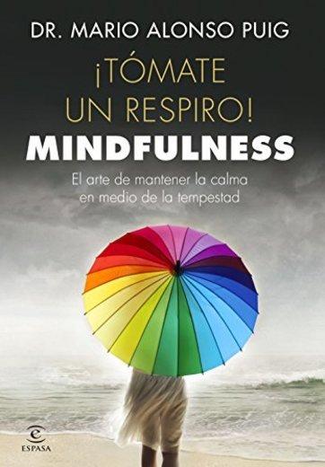 ¡Tómate un respiro! Mindfulness: El arte de mantener la calma en medio