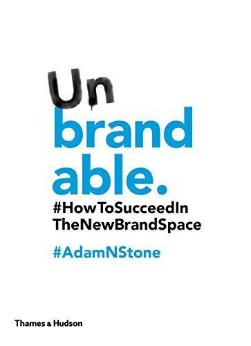 Unbrandable: How to Succeed in the New Brand Space