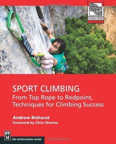 Sport Climbing: From Toprope to Redpoint, Techniques for Climbing Success