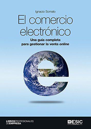 Comercio electrónico, El. Una guía completa para gestionar la venta online
