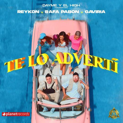 Te Lo Advertí (with Reykon, Rafa Pabön, Gaviria)