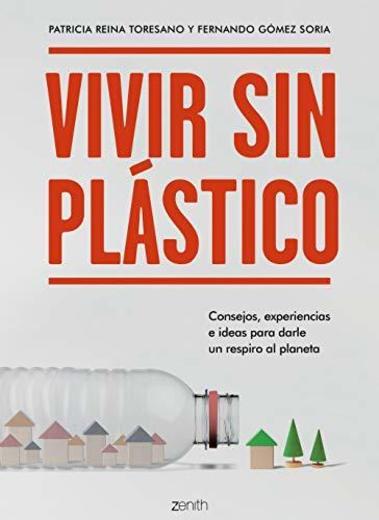 Vivir sin plástico: Consejos, experiencias e ideas para darle un respiro al