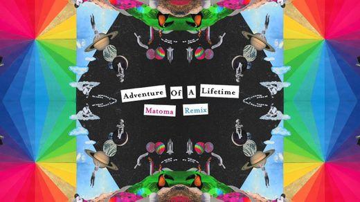 Adventure of a Lifetime - Matoma Remix