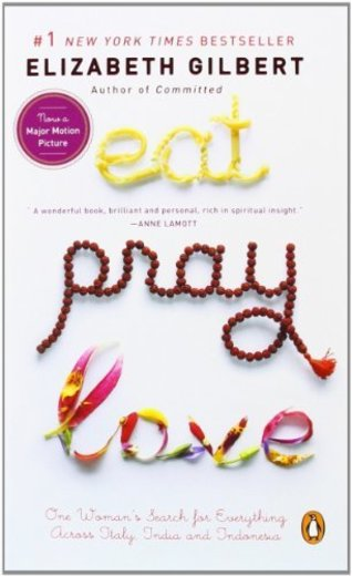 Eat, Pray, Love: One Woman's Search for Everything Across Italy, India and