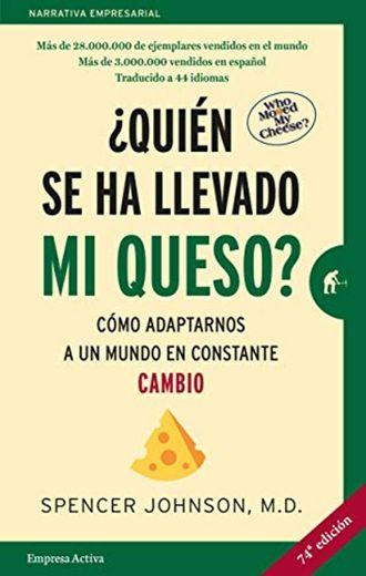 ¿Quién se ha llevado mi queso?: Cómo adaptarnos en un mundo en