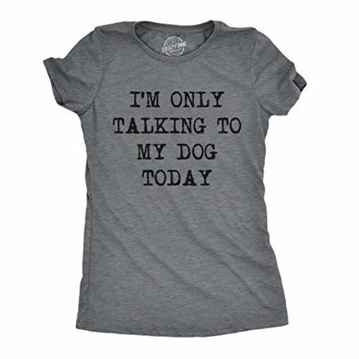 Crazy Dog Tshirts - Womens Only Talking To My Dog Today Funny