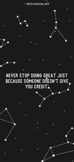 Never stop doing great just because someone doesn't give you