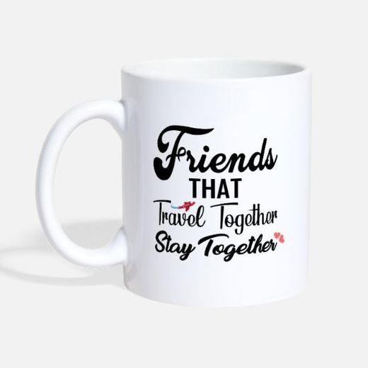 Mug Friends That Travel Together Stay Together