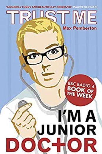 Trust Me, I'm a (Junior) Doctor: Pemberton, Max: 9780340962053 ...