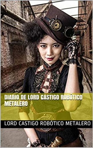 Diario de Lord Castigo Robótico Metalero