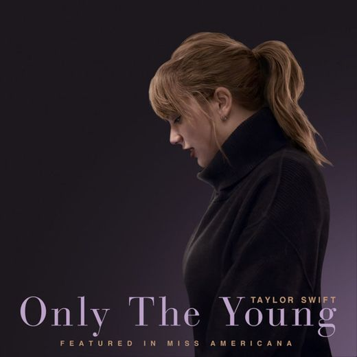 Only The Young - Featured in Miss Americana