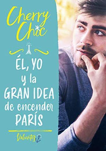 Él, yo y la gran idea de encender París