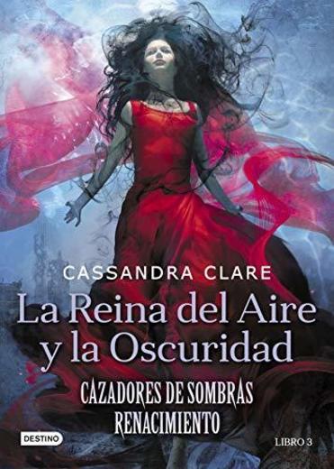 La Reina del Aire y la Oscuridad: Cazadores de sombras: Renacimiento 3: