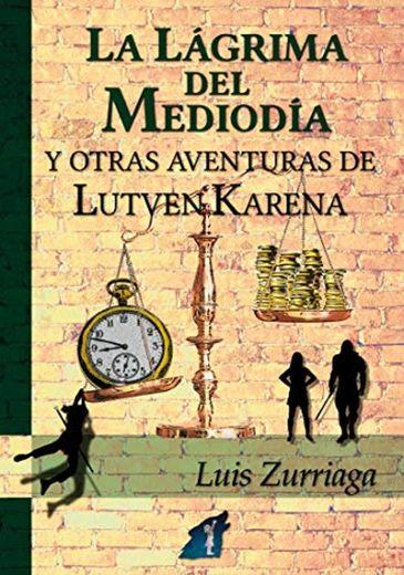 La Lágrima del Mediodía: y otras aventuras de Lutven Karena