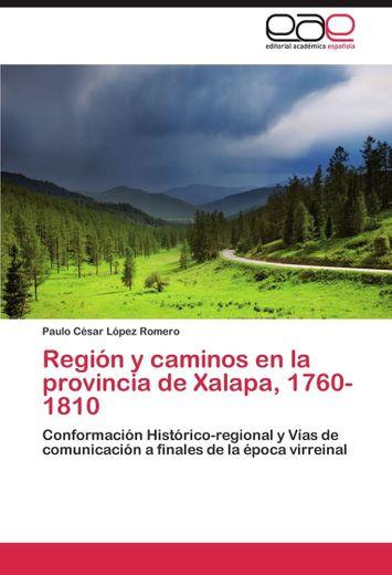 Región y caminos en la Provincia de Xalapa, 1760-1810
