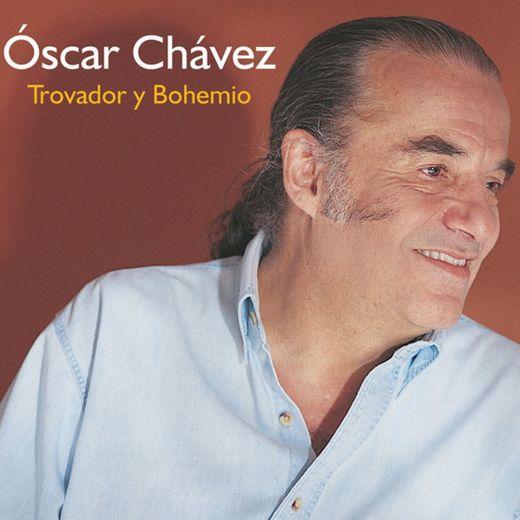 TROVADOR Y BOHEMIO, Oscar Chávez