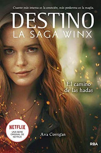 Destino. La saga Winx. El camino de las hadas.