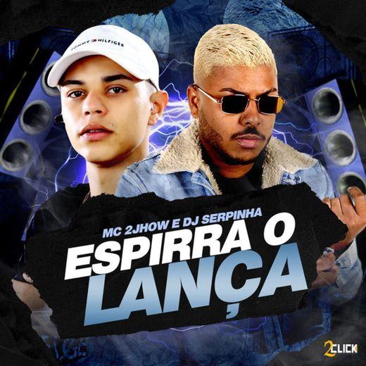 Espirra o Lança (feat. MC 2jhow)