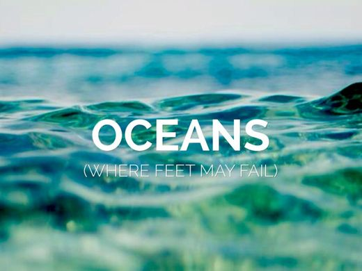 Oceans (Where Feet May Fail)